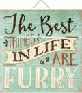 Highland Woodcrafters Wood Sign-The Best Things in Life are Furry