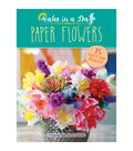 Make In A Day Paper Flowers Project Book