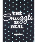 No-Sew Throw Fleece Fabric 72\u0022-The Snuggle Is Real Panel
