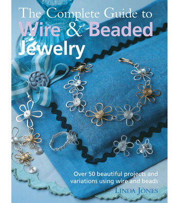 The Complete Guide To Wire & Beaded Jewelry Book