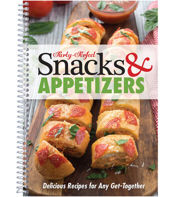 Party-Perfect Snacks & Appetizers Cookbook