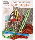 Leisure Arts I Can\u0027t Believe I\u0027m Loom Knitting