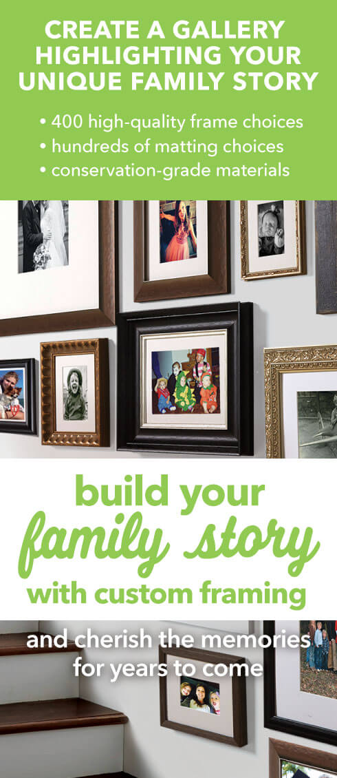 Build Your Family Story with Custom Framing and cherish the memories for years to come.