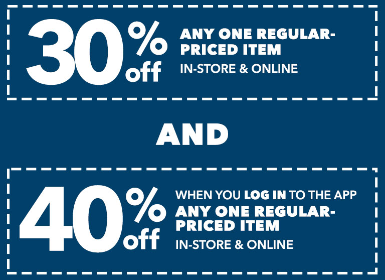 30% off any one regular priced item in-store & online. Log in to the app for 40% off any one regular priced item in-store & online