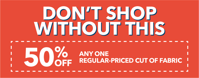 50% off any one regular priced cut of fabric