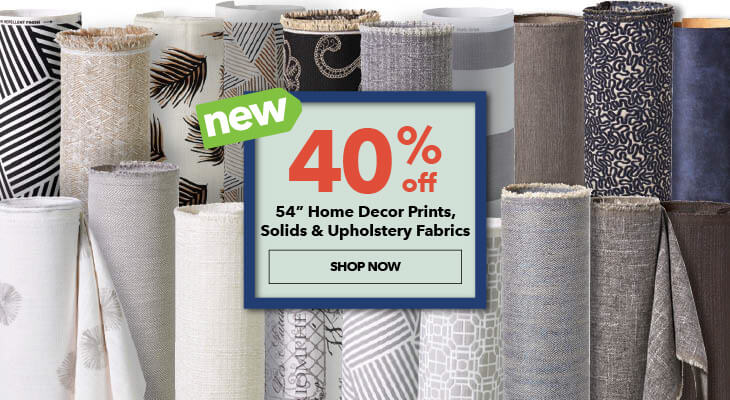 40% Off 54 Inch Home Decor Prints, Solids, And Upholstery Fabrics. SHOP