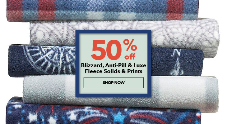 50% off Blizzard, Anti-Pill and Luxe Fleece Solids and Prints. Shop Now.