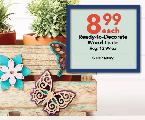8.99 each ready-to-decorate wood crate. Reg 12.99 each. Shop Now.