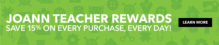 Save 15% On Every Purchase, Every Day with JOANN Teacher Rewards Program