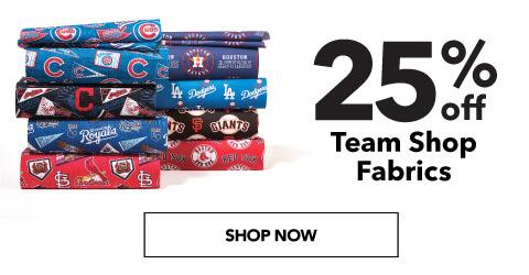 25% off Team Shop Fabrics. Shop Now.