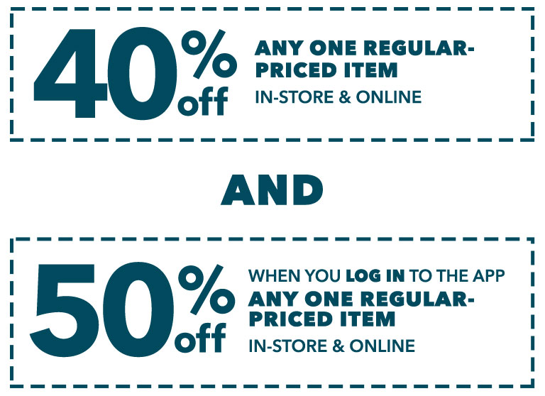 40% off any one regular priced item in-store & online. Log in to the app for 50% off any one regular-priced item in-store only