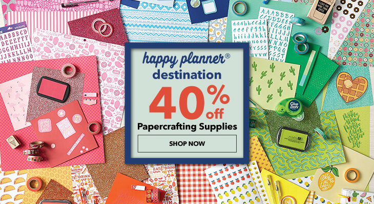 Happy Planner Destination! 40% off Papercrafting Supplies. Shop Now.