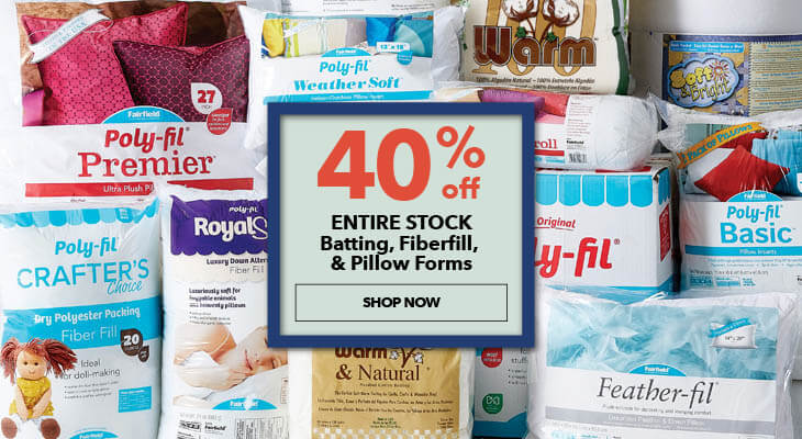 40% off entire stock batting, fiberfill, and pillowforms. Shop Now.