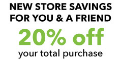 New Store Savings For You and A Friend.