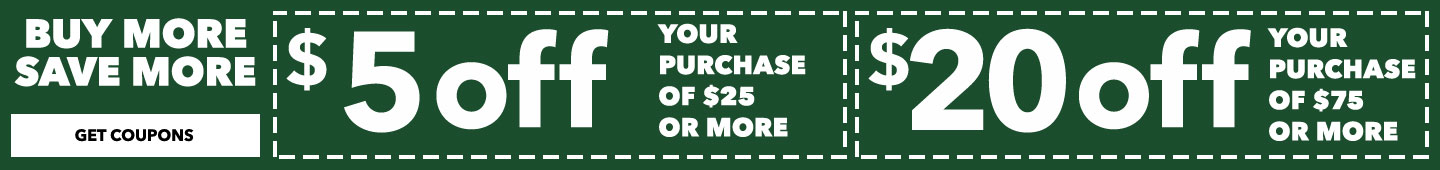 Buy More Save More! $5 off $25 & $20 off $75. In-Store & Online. Save even more when you download the app.