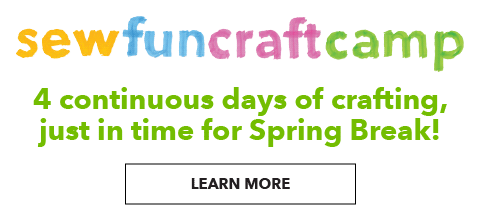 Sew Fun Craft Camp. 4 continuous days of crafting, just in time for Spring Break. LEARN MORE.