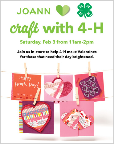 Join JOANN and 4-H February 3 In-Stores to help 4-H make Valentines for those that need their day brightened