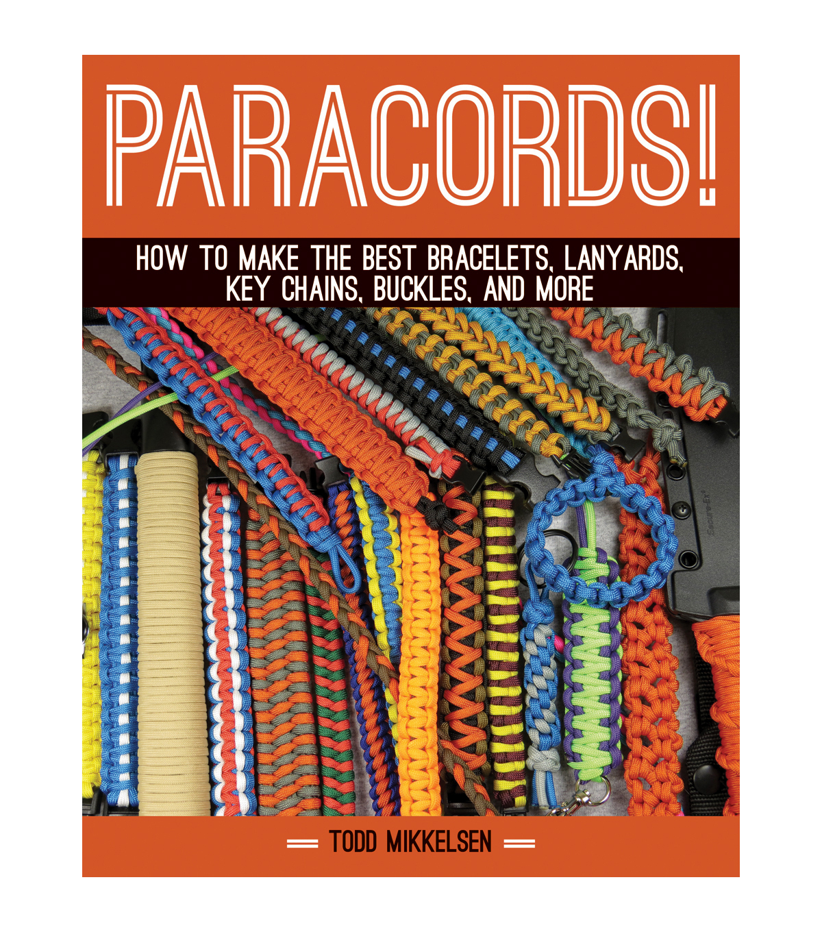 Paracords! Book-How to Make the Best Bracelets Lanyards & More