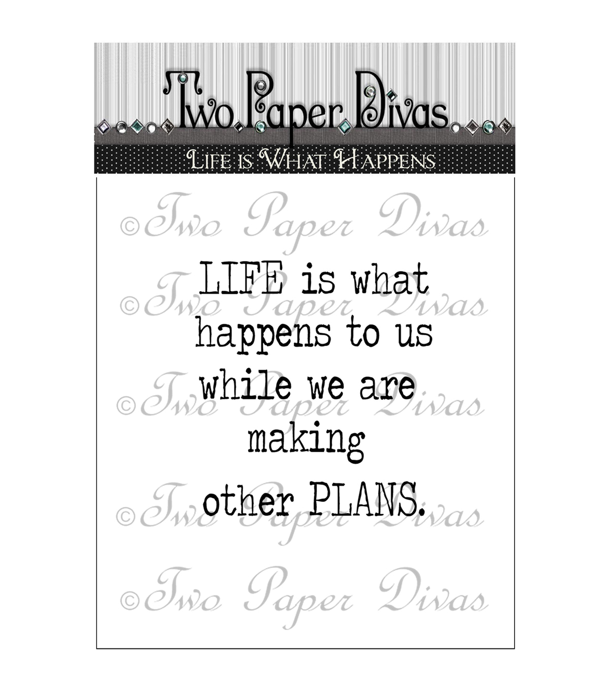 Two Paper Divas Clear Stamps 6\u0022X4.5\u0022-Life Is What Happens