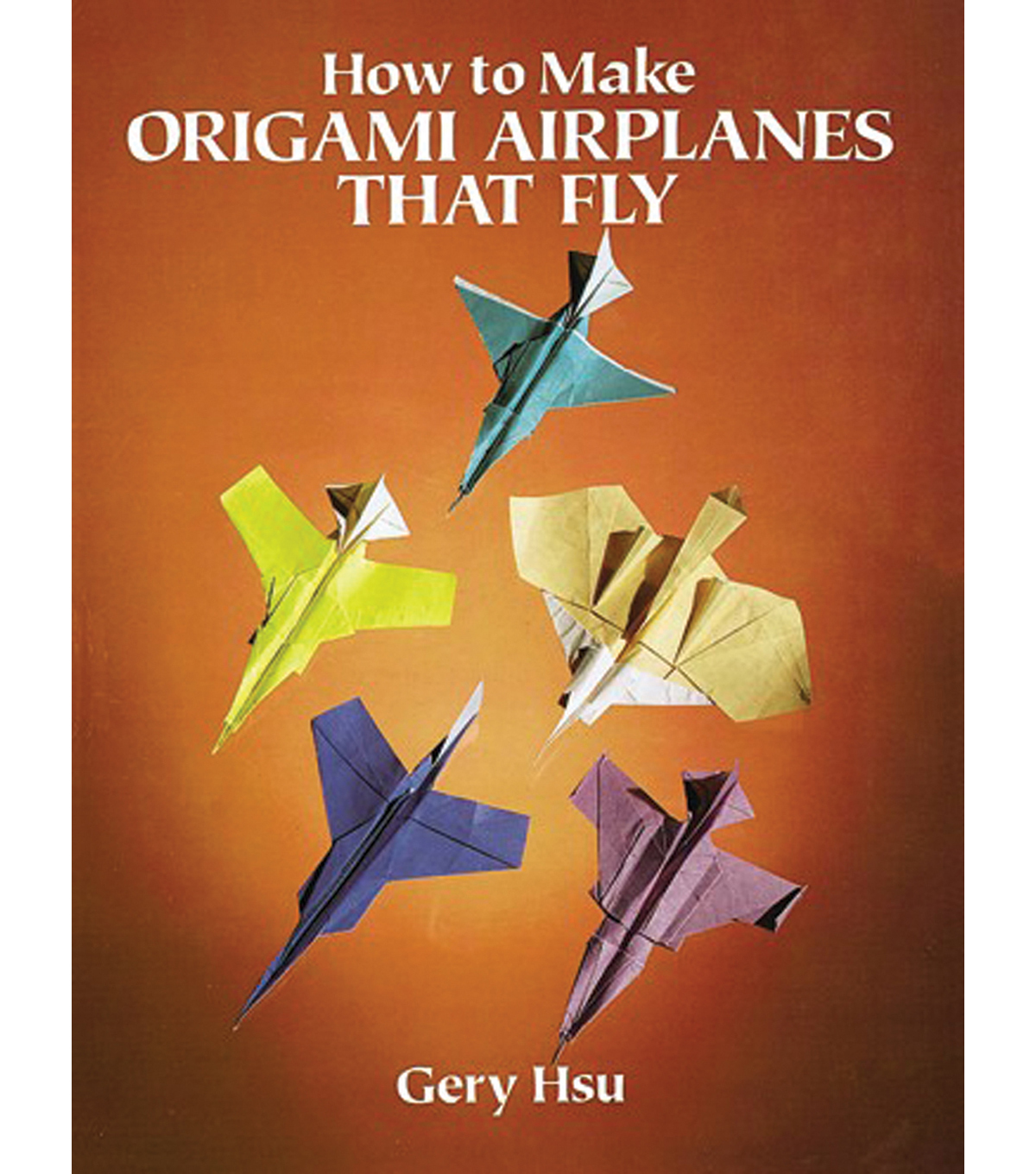 Dover Publications-How To Make Origami Airplanes That Fly