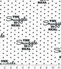 Snuggle Flannel Fabric 42\u0027\u0027-The Snuggle Is Real