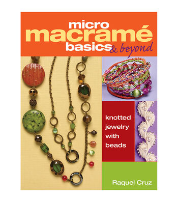Micro Macrame Basics & Beyond Book-Knotted Jewelry with Beads