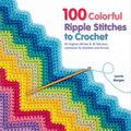 St. Martin\u0027s Books-100 Colorful Ripple Stitches To Crochet