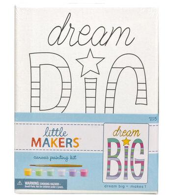 Little Makers 6X8 Canvas Kit-Dream Big
