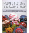Stackpole Books-Needle Felting From Basics To Bears