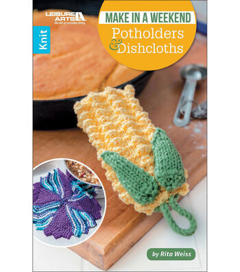 Make in a Weekend Potholders & Dishcloths Knit Patterns Book