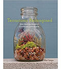 Terrariums Reimagined Book-Mini Worlds Made in Creative Containers