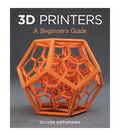 Oliver Bothman 3D Printers: A Beginner\u0027s Guide