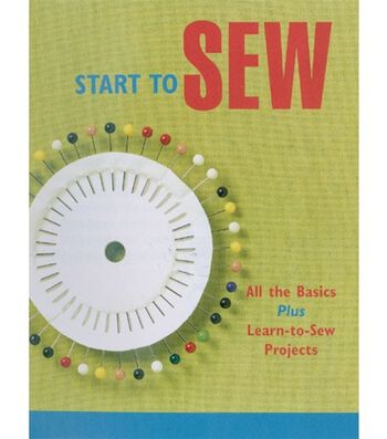 Start To Sew-All the Basics and Projects!