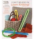 Leisure Arts I Can\u0027t Believe I\u0027m Loom Knitting