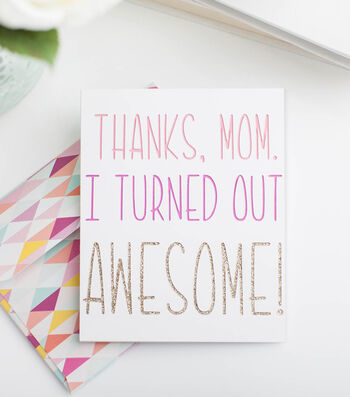 Make A Thanks Mom I Turned Out Awesome Card