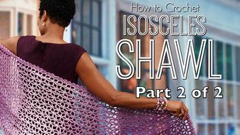 How to Crochet Lacy Isosceles Shawl Part Two