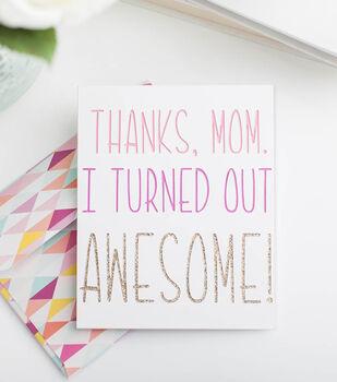 Make A Thanks Mom I Turned Out Awesome Card