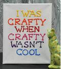 I Was Crafty When Crafty Wasn\u0027t Cool Canvas Art