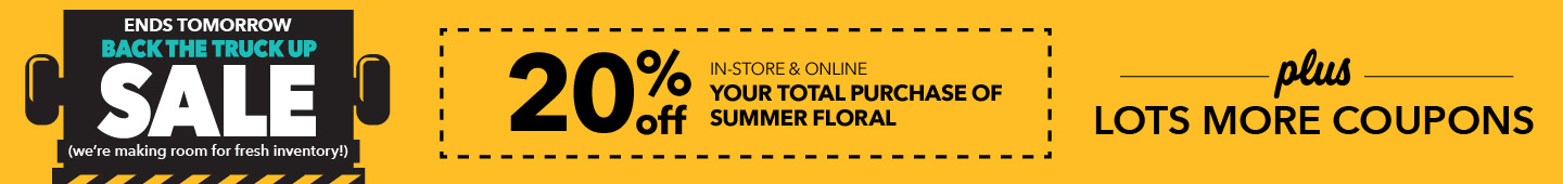 20% off your total purchase of summer floral during our Back The Truck Up Coupon event! Plus lots more coupons!