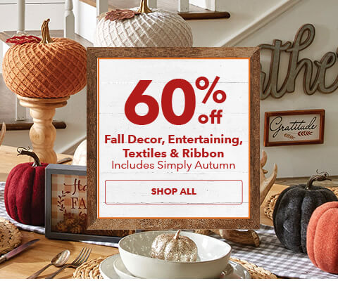 60% off Fall Decor, Entertianing, Textiles and Ribbon. Shop Now.