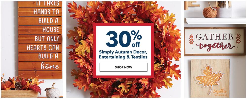 30% off Simply Autumn Decor, Entertaining and Textiles. Shop Now.