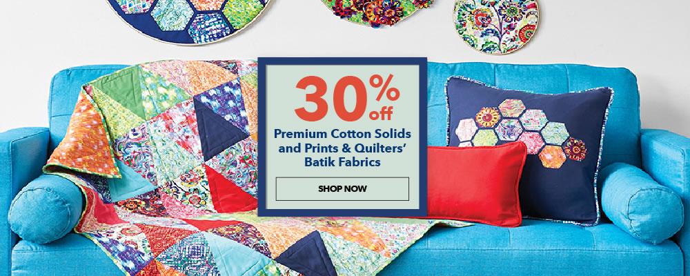 30% off Premium Cotton Solids and Prints, Quilters Batiks. Shop Now.