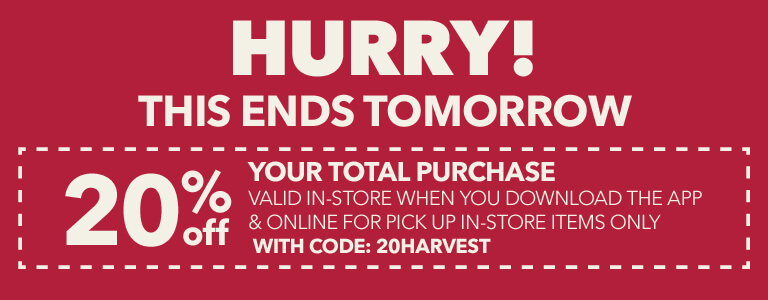 HURRY! This ends tomorrow! 20% off your total purchase when you download the app and online with code: 20HARVEST