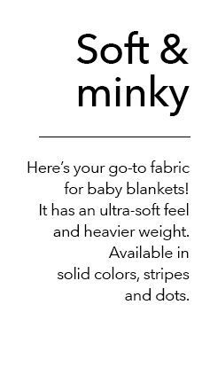 Soft & Minky is your go-to fabric for baby blankets!