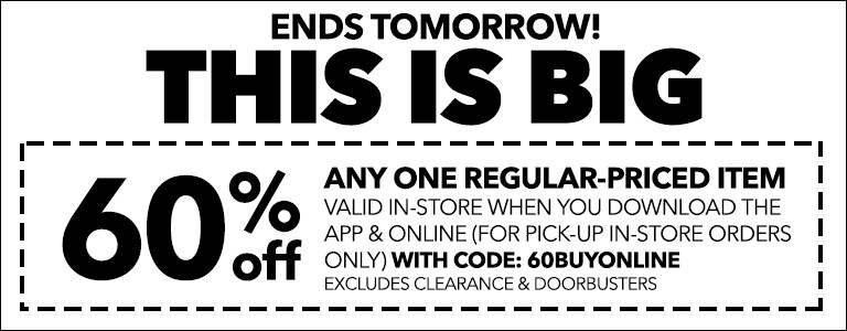 ENDS TOMORROW! THIS IS BIG! 60% Off any one regular-priced item valid in-store & online (for pick-up in-store orders only) with code: 60BUYONLINE