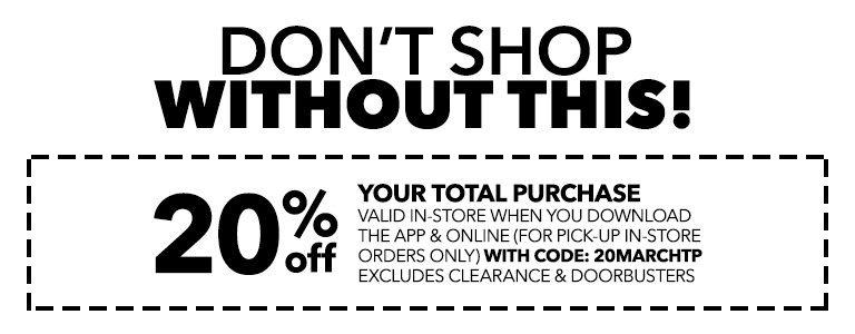 DON'T SHOP WITHOUT THIS! 20% Off Your Total Purchase valid in-store when you download the app & online (for pick-up in-store orders only) with code: 20MARCHTP