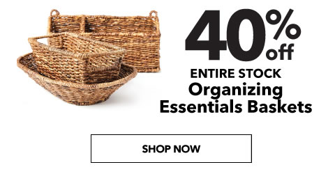 40% off Entire Stock Organizing Essentials Baskets. Shop Now.