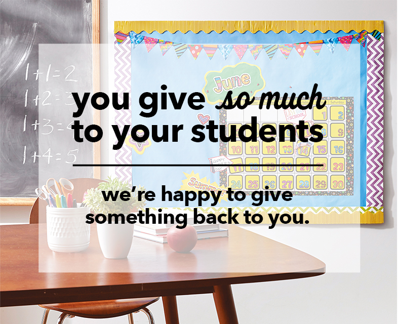 You give so much to your students. We're happy to give something back to you.
