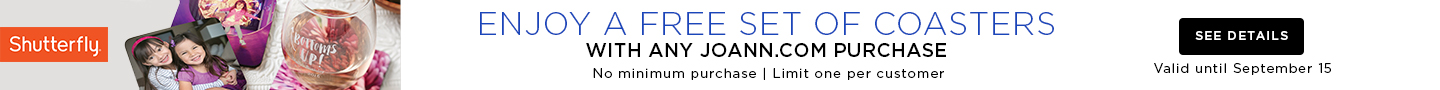 Enjoy a free set of coasters with any joann.com purchase. See details.
