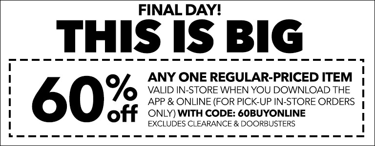 FINAL DAY! THIS IS BIG! 60% Off any one regular-priced item valid in-store & online (for pick-up in-store orders only) with code: 60BUYONLINE